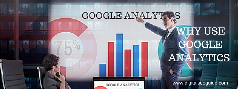 WHY USE GOOGLE ANALYTICS